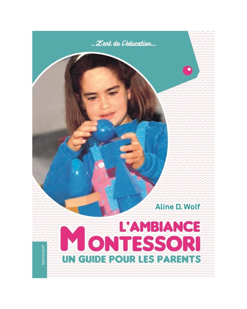 L'ambiance Montessori: Un guide pour les parents Montessori  –Serpent à Lunettes